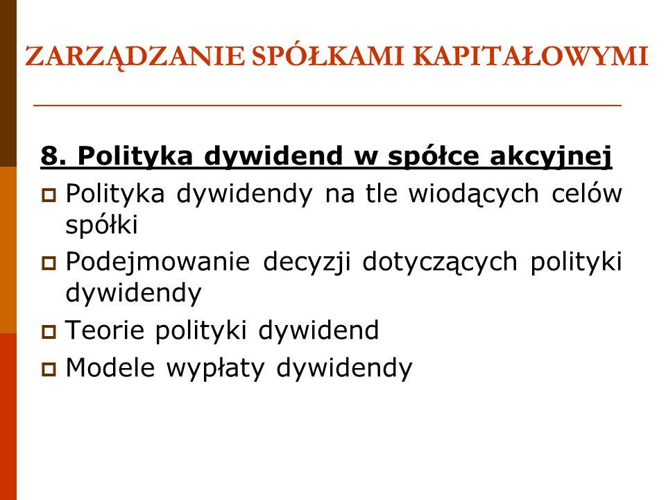 ZARZĄDZANIE SPÓŁKAMI KAPITAŁOWYMI 8. Polityka dywidend w spółce akcyjnej Polityka dywidendy na tle wiodących celów spółki Podejmowanie decyzji dotyczą