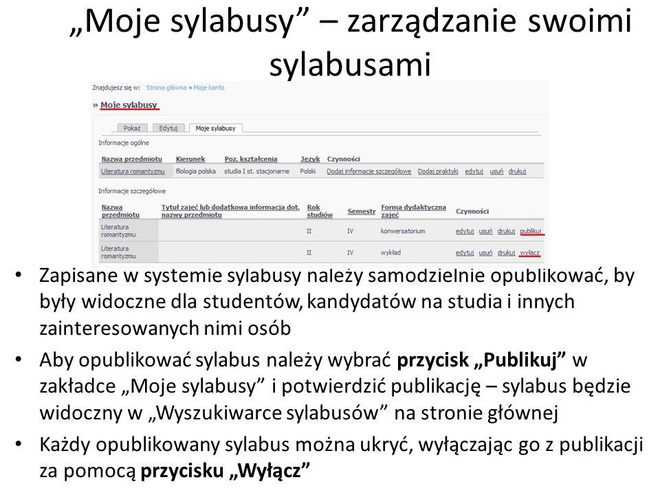 Moje sylabusy – zarządzanie swoimi sylabusami Zapisane w systemie sylabusy należy samodzielnie opublikować, by były widoczne dla studentów, kandydatów
