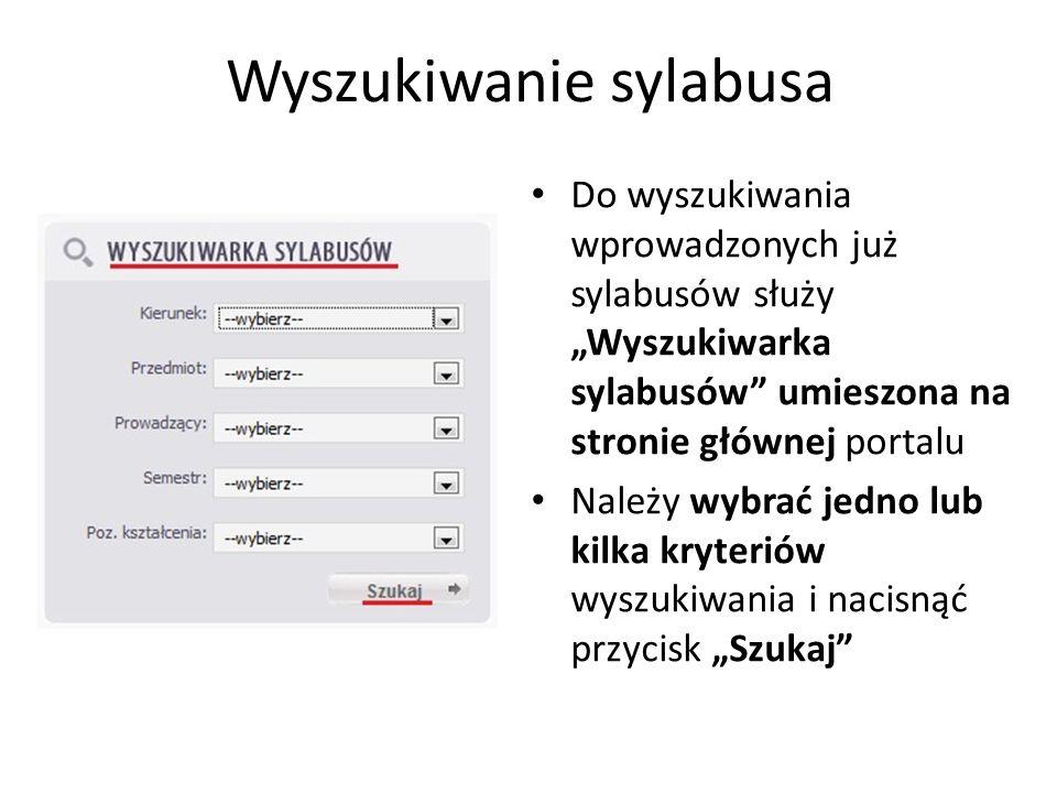 Wyszukiwanie sylabusa Do wyszukiwania wprowadzonych już sylabusów służy Wyszukiwarka sylabusów umieszona na stronie głównej portalu Należy wybrać jedn
