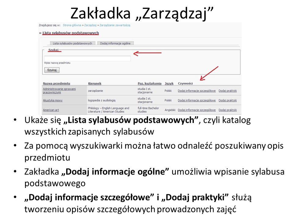 Podgląd sylabusa Ukaże się sylabus przedmiotu w kolejności: nazwa przedmiotu, informacje podstawowe, informacje szczegółowe, praktyki Uwaga: z poziomu Wyszukiwarki sylabusów możliwy jest podgląd jedynie opublikowanych sylabusów
