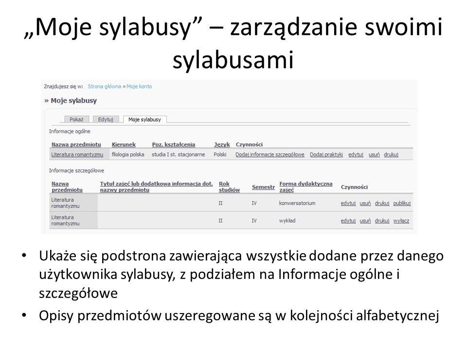Moje sylabusy – zarządzanie swoimi sylabusami Na poziomie nazwy każdego z przedmiotów znajduje się spis czynności Przyciski: Dodaj informacje ogólne i Dodaj praktyki służą do dodawania nowych sylabusów Za pomocą przycisku Edytuj można edytować wcześniej dodane przez siebie sylabusy