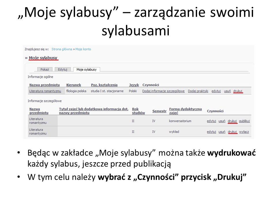 Moje sylabusy – zarządzanie swoimi sylabusami Otworzy się wersja sylabusa do wydruku – oznaczona godłem UMCS Sylabus ukazuje się w kolejności: nazwa przedmiotu, informacje podstawowe, informacje szczegółowe, praktyki W oknie drukowania należy wybrać OK.