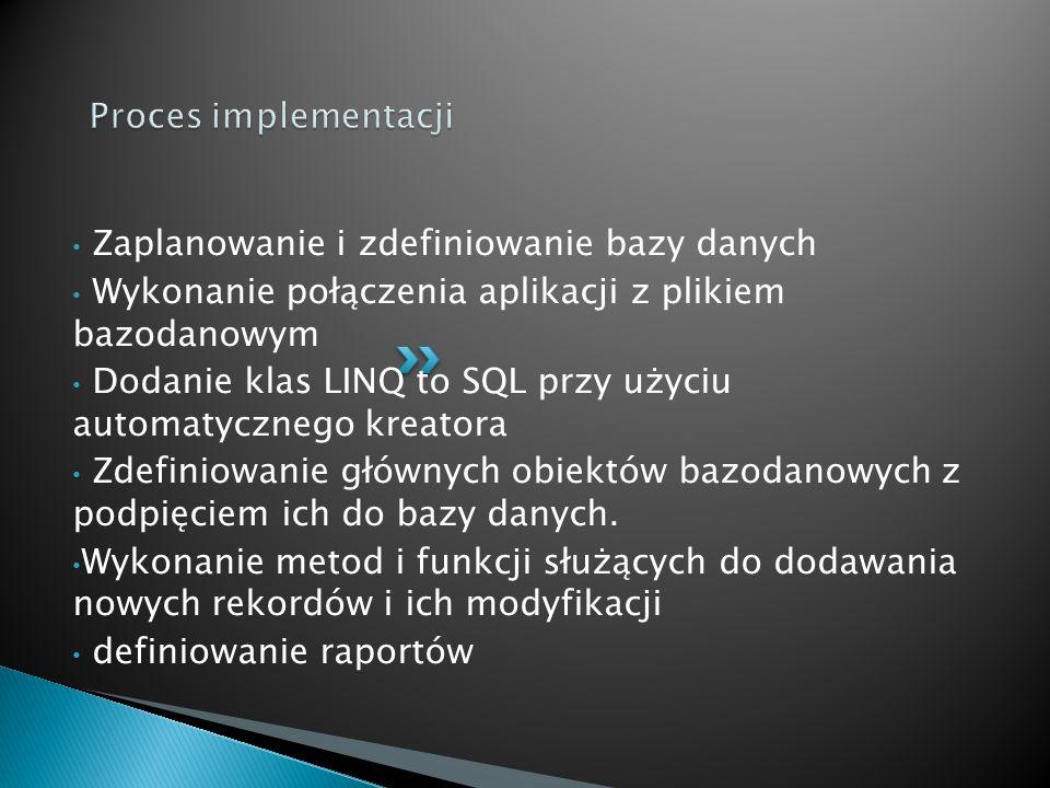 Zaplanowanie i zdefiniowanie bazy danych Wykonanie połączenia aplikacji z plikiem bazodanowym Dodanie klas LINQ to SQL przy użyciu automatycznego kreatora Zdefiniowanie głównych obiektów bazodanowych z podpięciem ich do bazy danych.