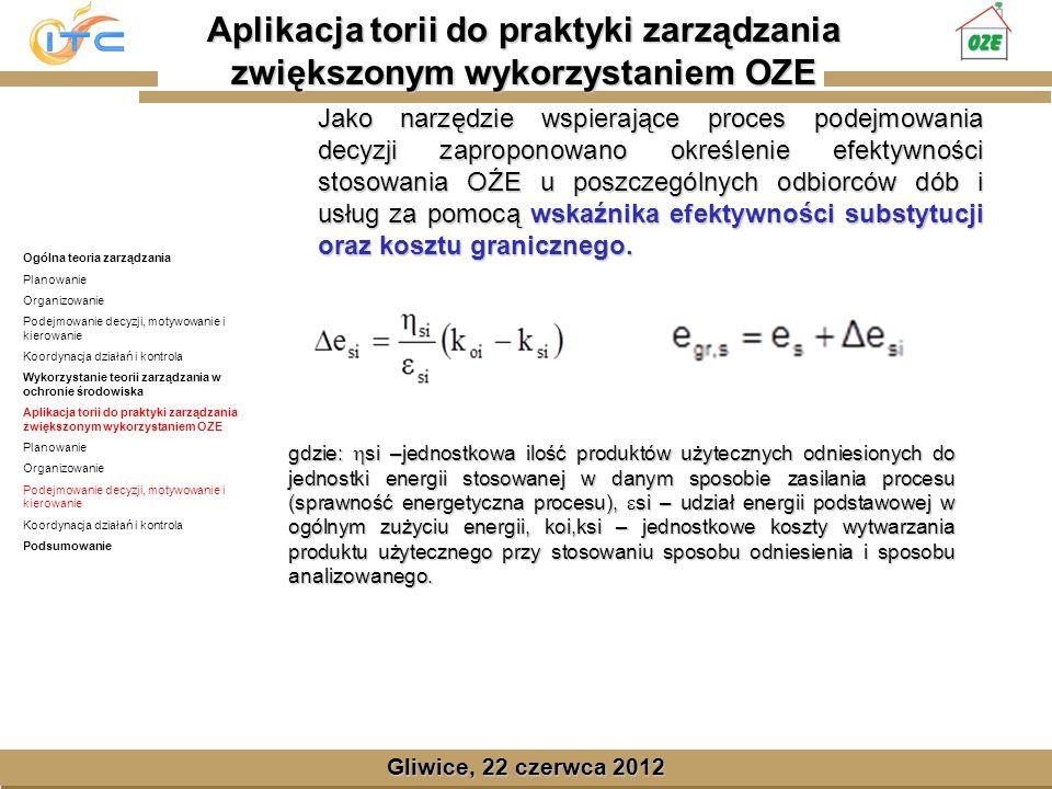 Gliwice, Lipiec 2008 Gliwice, 22 czerwca 2012 Jako narzędzie wspierające proces podejmowania decyzji zaproponowano określenie efektywności stosowania OŹE u poszczególnych odbiorców dób i usług za pomocą wskaźnika efektywności substytucji oraz kosztu granicznego.