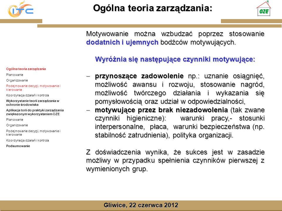 Gliwice, Lipiec 2008 Ogólna teoria zarządzania: Gliwice, 22 czerwca 2012 Motywowanie można wzbudzać poprzez stosowanie dodatnich i ujemnych bodźców motywujących.