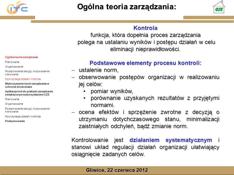 Gliwice, Lipiec 2008 Ogólna teoria zarządzania: Gliwice, 22 czerwca 2012 Kontrola funkcja, która dopełnia proces zarządzania polega na ustalaniu wyników i postępu działań w celu eliminacji nieprawidłowości.