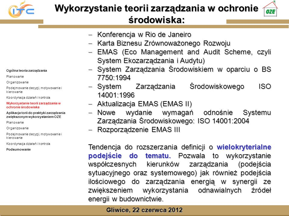 Gliwice, Lipiec 2008 Gliwice, 22 czerwca 2012 Planowanie w zarządzaniu energią z wykorzystaniem OZE plany długoterminowe (stwarzanie określonych wzorców zachowań np.