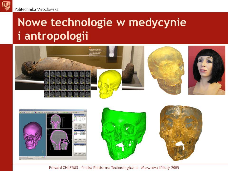 Edward CHLEBUS - Polska Platforma Technologiczna – Warszawa 10 luty 2005 Nowe technologie w medycynie i antropologii