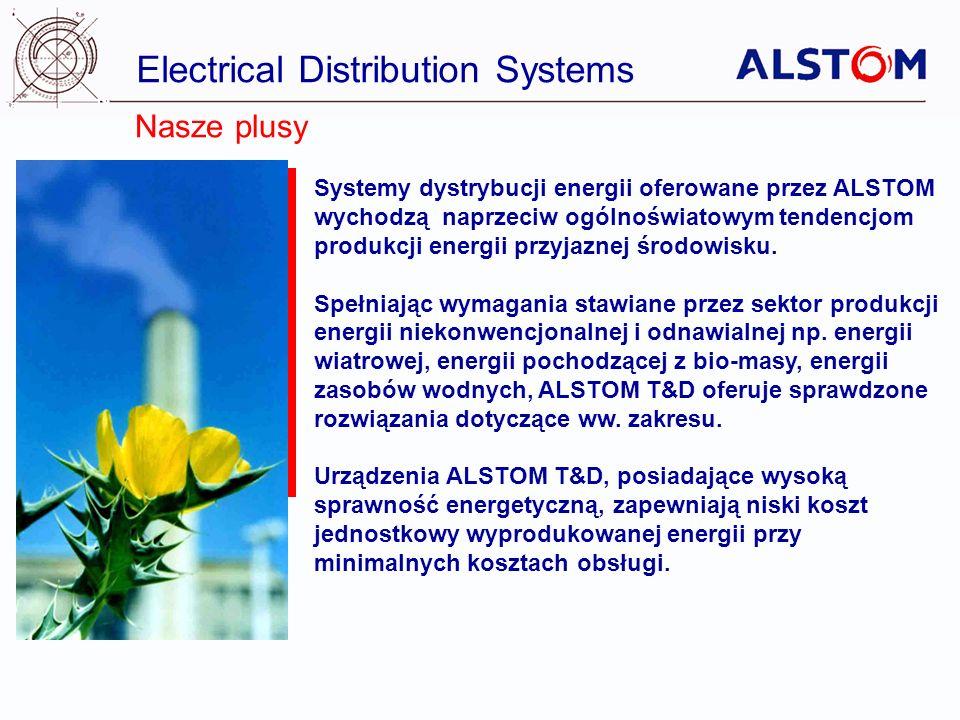 Electrical Distribution Systems Nasze plusy Systemy dystrybucji energii oferowane przez ALSTOM wychodzą naprzeciw ogólnoświatowym tendencjom produkcji