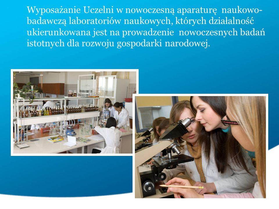 Wyposażanie Uczelni w nowoczesną aparaturę naukowo- badawczą laboratoriów naukowych, których działalność ukierunkowana jest na prowadzenie nowoczesnych badań istotnych dla rozwoju gospodarki narodowej.