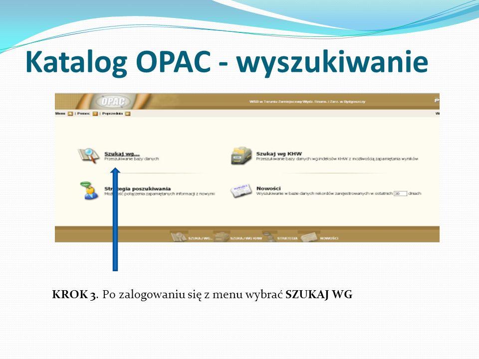 Katalog OPAC - wyszukiwanie KROK 3. Po zalogowaniu się z menu wybrać SZUKAJ WG