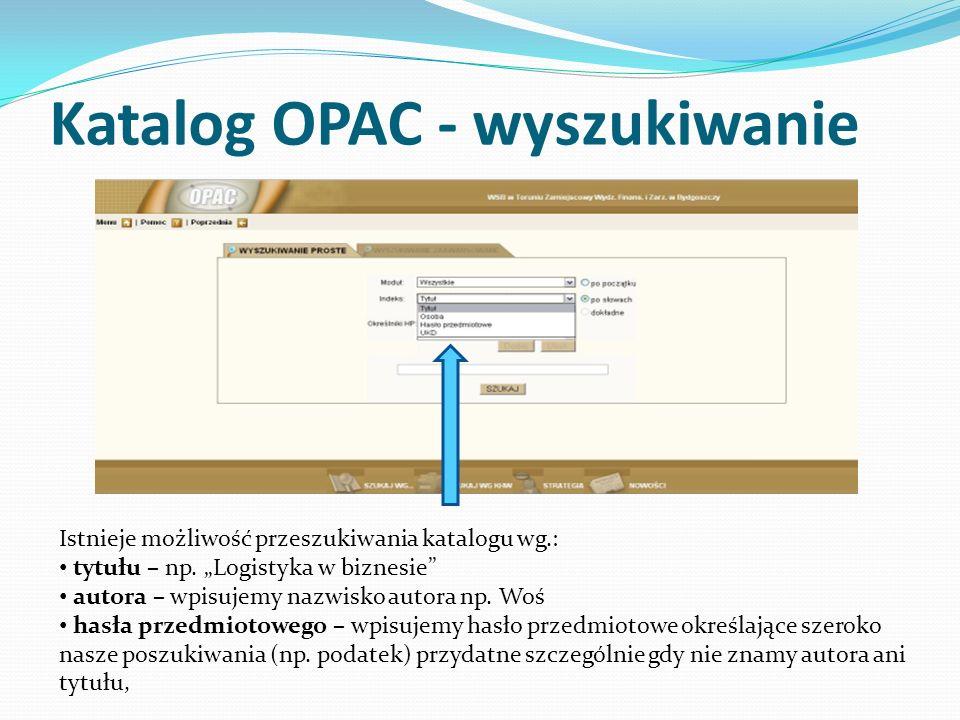 Katalog OPAC - wyszukiwanie Istnieje możliwość przeszukiwania katalogu wg.: tytułu – np.
