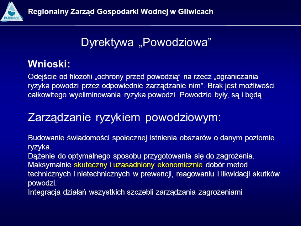Dyrektywa Powodziowa Regionalny Zarząd Gospodarki Wodnej w Gliwicach Wnioski: Odejście od filozofii ochrony przed powodzią na rzecz ograniczania ryzyk