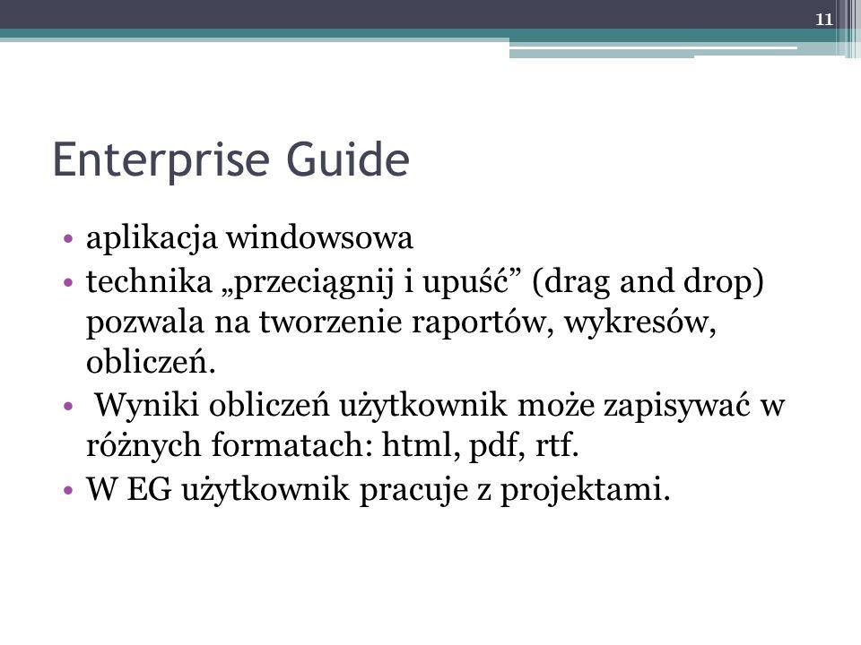 Enterprise Guide aplikacja windowsowa technika przeciągnij i upuść (drag and drop) pozwala na tworzenie raportów, wykresów, obliczeń. Wyniki obliczeń