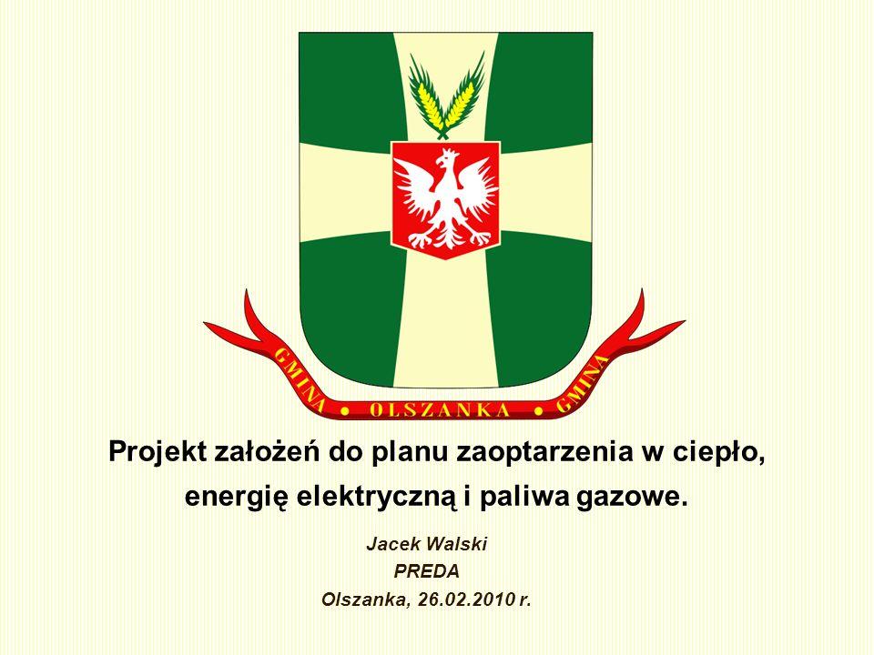 Projekt założeń do planu zaoptarzenia w ciepło, energię elektryczną i paliwa gazowe. Jacek Walski PREDA Olszanka, 26.02.2010 r.