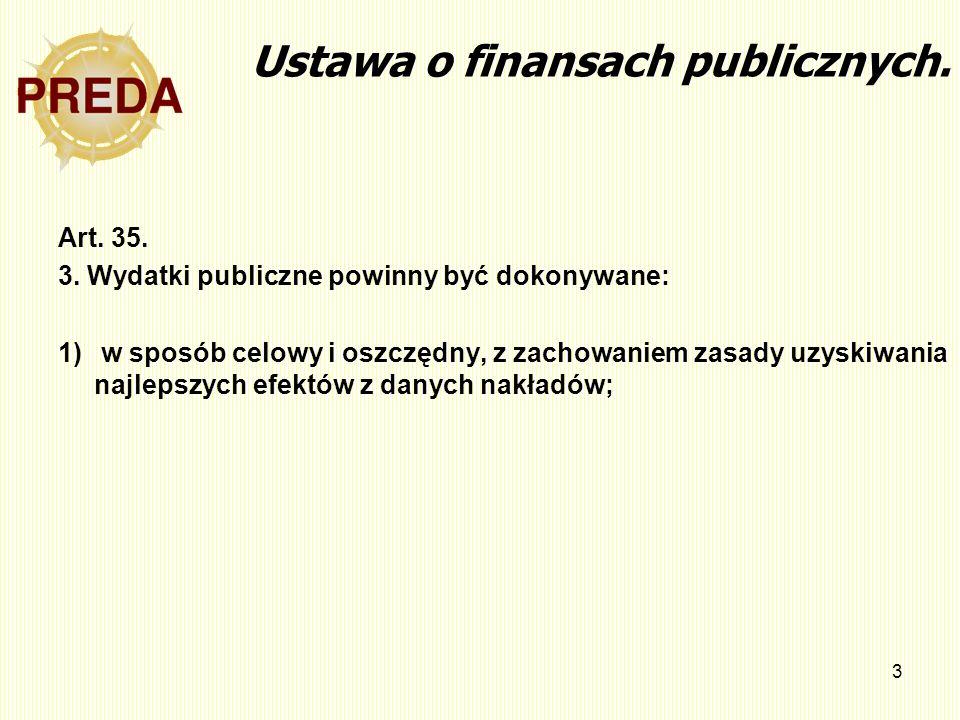 3 Ustawa o finansach publicznych. Art. 35. 3. Wydatki publiczne powinny być dokonywane: 1) w sposób celowy i oszczędny, z zachowaniem zasady uzyskiwan