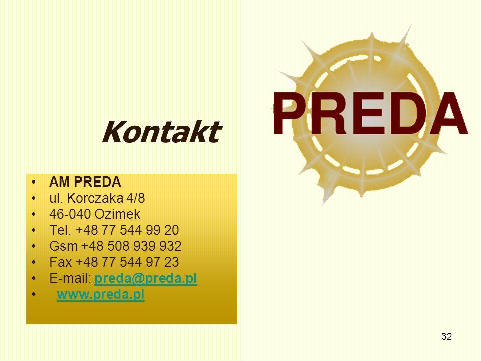 32 Kontakt AM PREDA ul. Korczaka 4/8 46-040 Ozimek Tel. +48 77 544 99 20 Gsm +48 508 939 932 Fax +48 77 544 97 23 E-mail: preda@preda.plpreda@preda.pl
