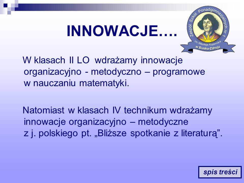 INNOWACJE…. W klasach II LO wdrażamy innowacje organizacyjno - metodyczno – programowe w nauczaniu matematyki. Natomiast w klasach IV technikum wdraża