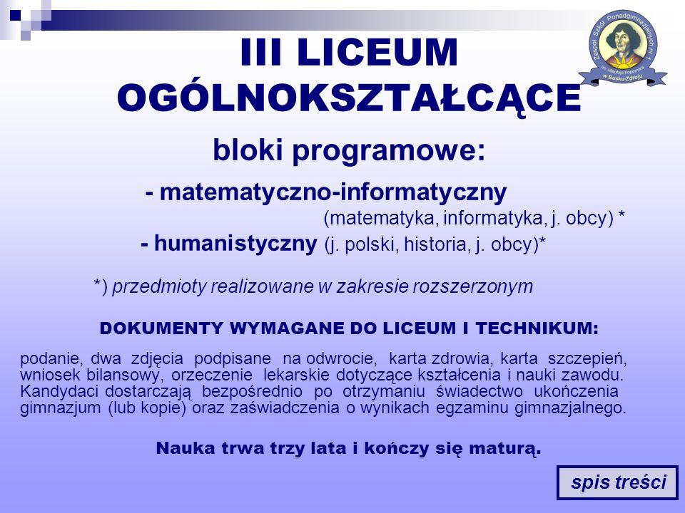 III LICEUM OGÓLNOKSZTAŁCĄCE bloki programowe: - matematyczno-informatyczny (matematyka, informatyka, j. obcy) * - humanistyczny (j. polski, historia,
