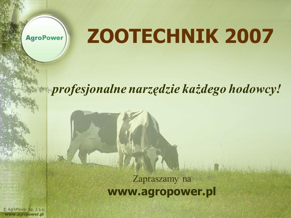 ZOOTECHNIK 2007 profesjonalne narzędzie każdego hodowcy! © AgroPower Sp. z o.o. www.agropower.pl Zapraszamy na www.agropower.pl