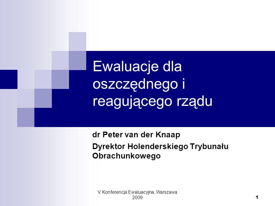 V Konferencja Ewaluacyjna, Warszawa 2009 1 Ewaluacje dla oszczędnego i reagującego rządu Experiences from The Netherlands dr Peter van der Knaap Dyrek