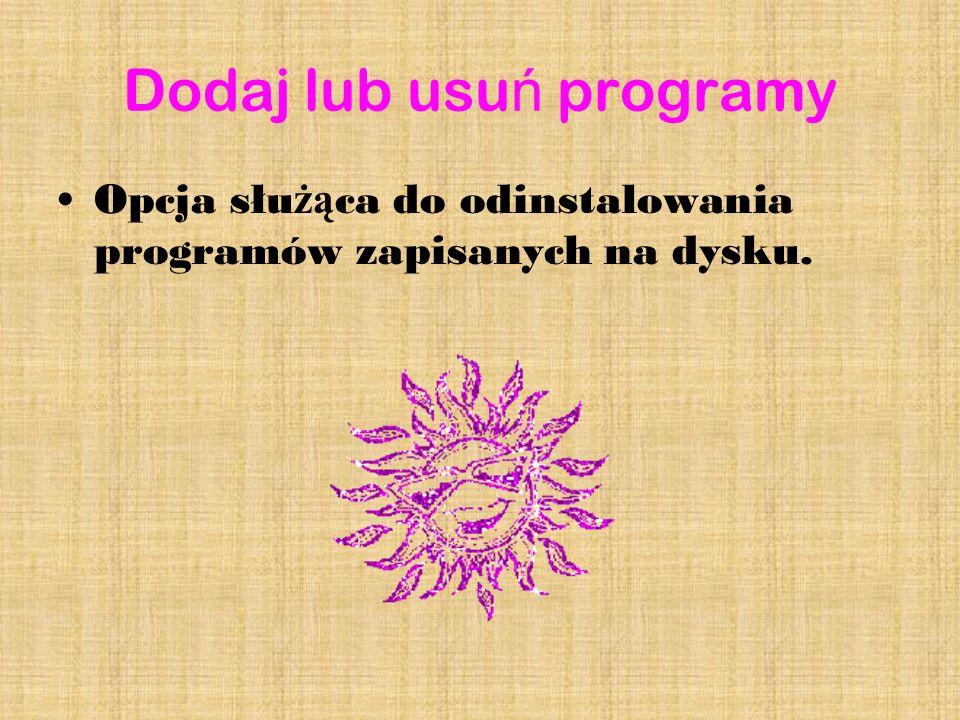 Dodaj lub usu ń programy Opcja słu żą ca do odinstalowania programów zapisanych na dysku.