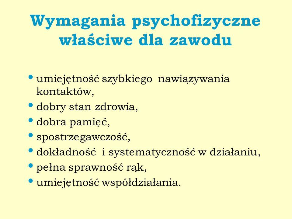 Wymagania psychofizyczne właściwe dla zawodu umiejętność szybkiego nawiązywania kontaktów, dobry stan zdrowia, dobra pamięć, spostrzegawczość, dokładn
