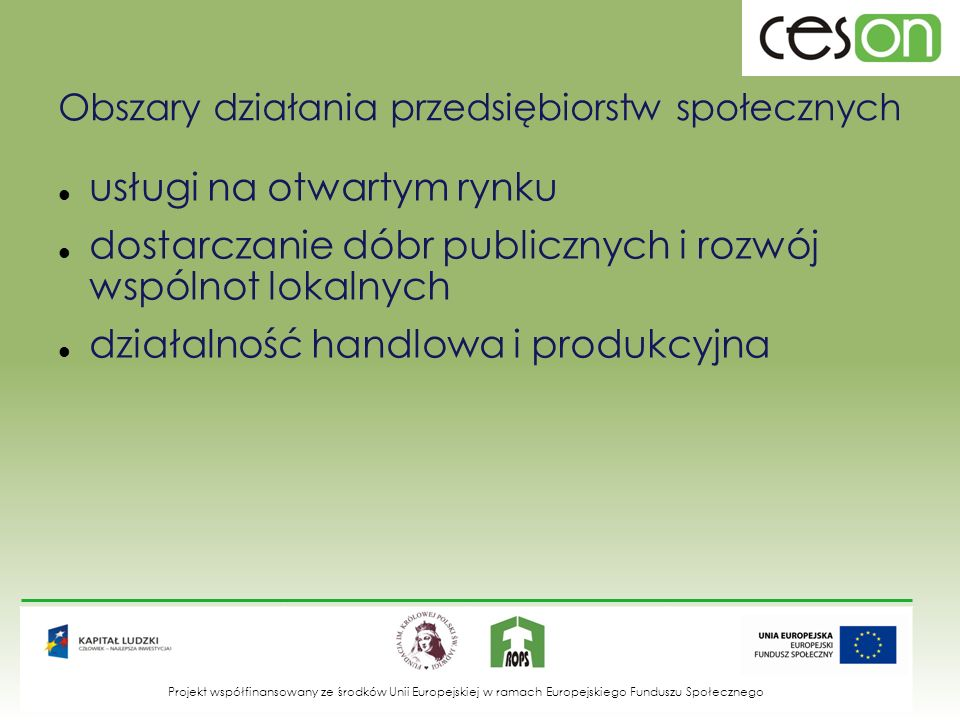 Obszary działania przedsiębiorstw społecznych usługi na otwartym rynku dostarczanie dóbr publicznych i rozwój wspólnot lokalnych działalność handlowa