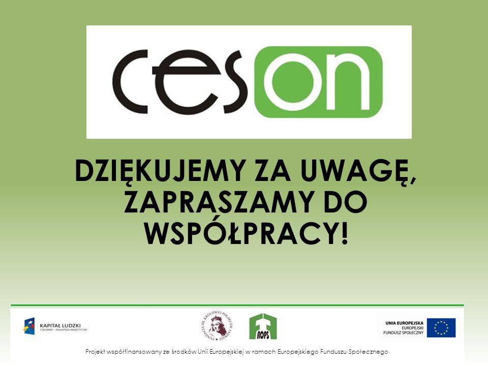 DZIĘKUJEMY ZA UWAGĘ, ZAPRASZAMY DO WSPÓŁPRACY! Projekt współfinansowany ze środków Unii Europejskiej w ramach Europejskiego Funduszu Społecznego