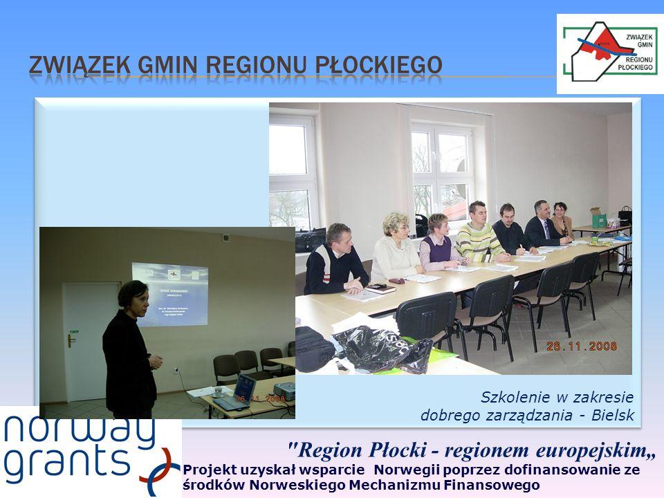 Szkolenie w zakresie dobrego zarządzania - Bielsk Szkolenie w zakresie dobrego zarządzania - Bielsk Region Płocki - regionem europejskim Projekt uzyskał wsparcie Norwegii poprzez dofinansowanie ze środków Norweskiego Mechanizmu Finansowego