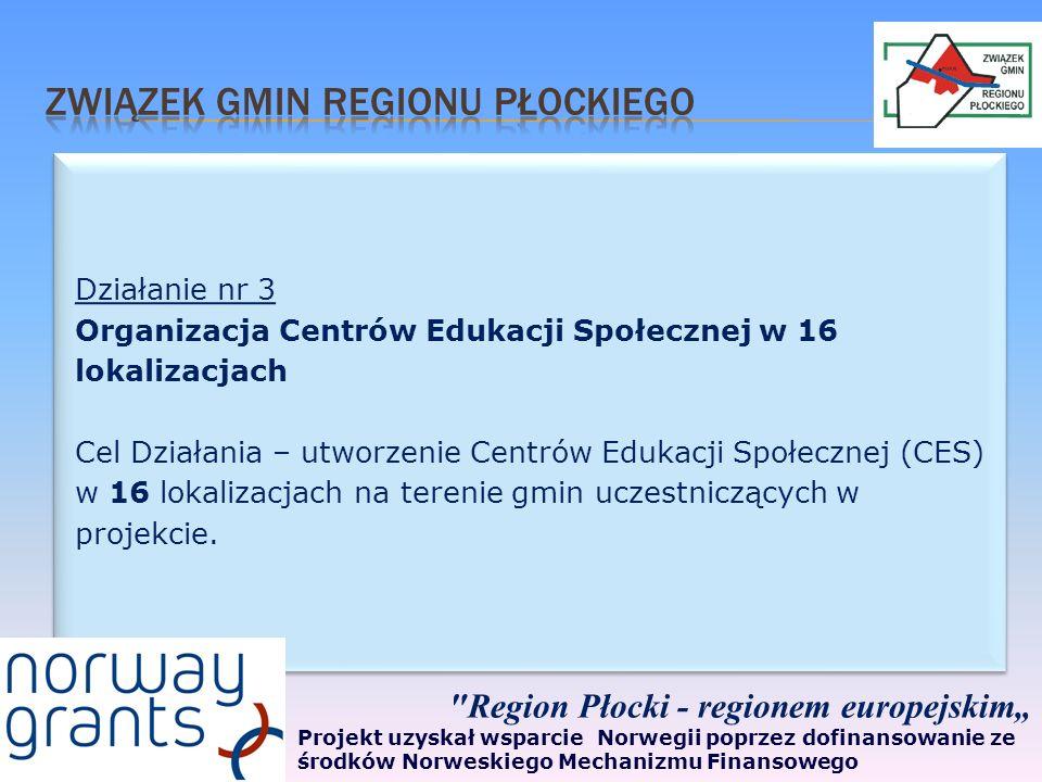 Działanie nr 3 Organizacja Centrów Edukacji Społecznej w 16 lokalizacjach Cel Działania – utworzenie Centrów Edukacji Społecznej (CES) w 16 lokalizacjach na terenie gmin uczestniczących w projekcie.