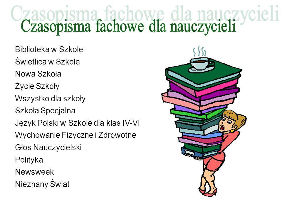Biblioteka w Szkole Świetlica w Szkole Nowa Szkoła Życie Szkoły Wszystko dla szkoły Szkoła Specjalna Język Polski w Szkole dla klas IV-VI Wychowanie F