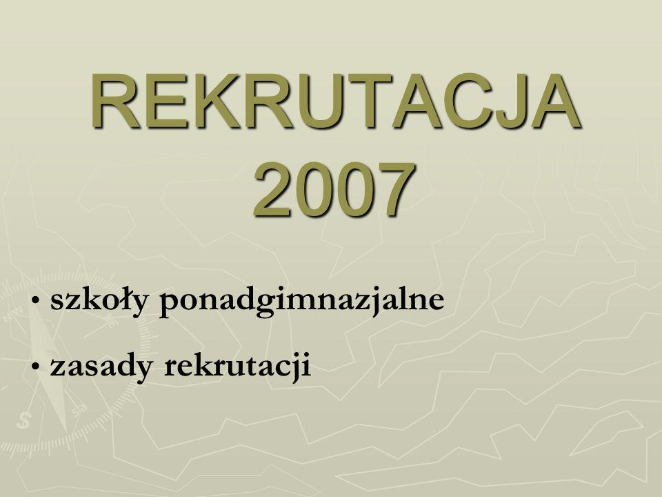 REKRUTACJA 2007 szkoły ponadgimnazjalne zasady rekrutacji