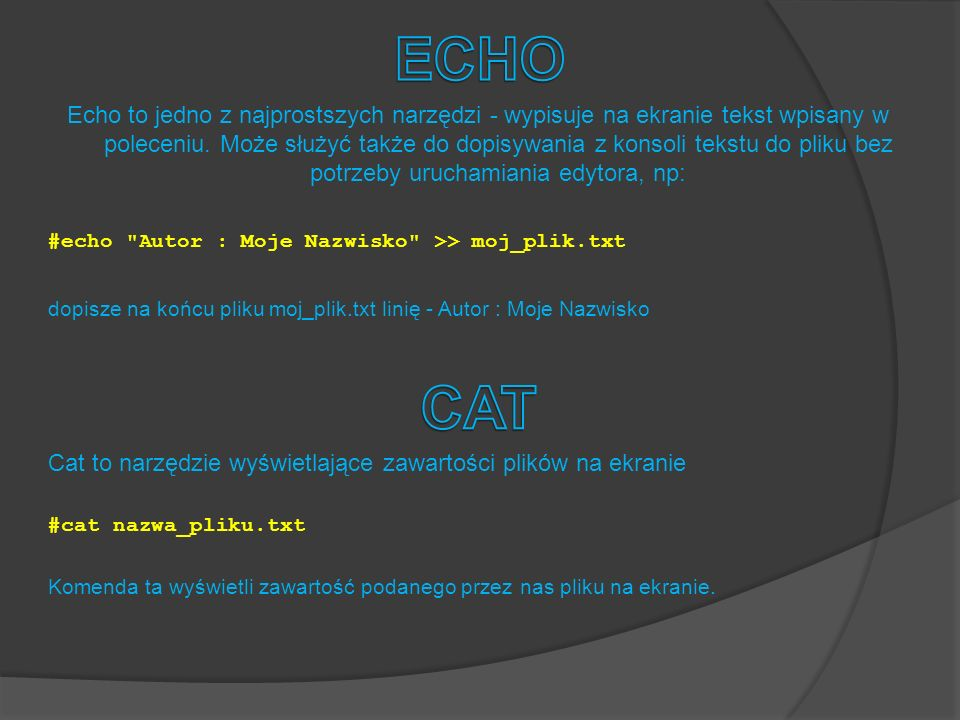 grep - polecenie związane z potokami procesowymi, które przechwytuje linię spełniającą dane kryteria Przykład: #cat plik.txt | grep piwo wyświetli na ekranie linię z pliku zawierającą słowo piwo Korzystając z większej ilości narzędzi pokazanych w prezentacji możemy np.: #find / -name *.txt -exec cat {} | grep Marcin >> /home/user/wyszukiwanie.txt \; wyszukać (find) pliki txt (-name *.txt) i wypisać je ( -exec cat {} ) przechwytując tylko linie zawierające słowo Marcin ( | grep Marcin ) i przenieść je do pliku wynikowego ( >> /home/user/wyszukiwanie.txt).