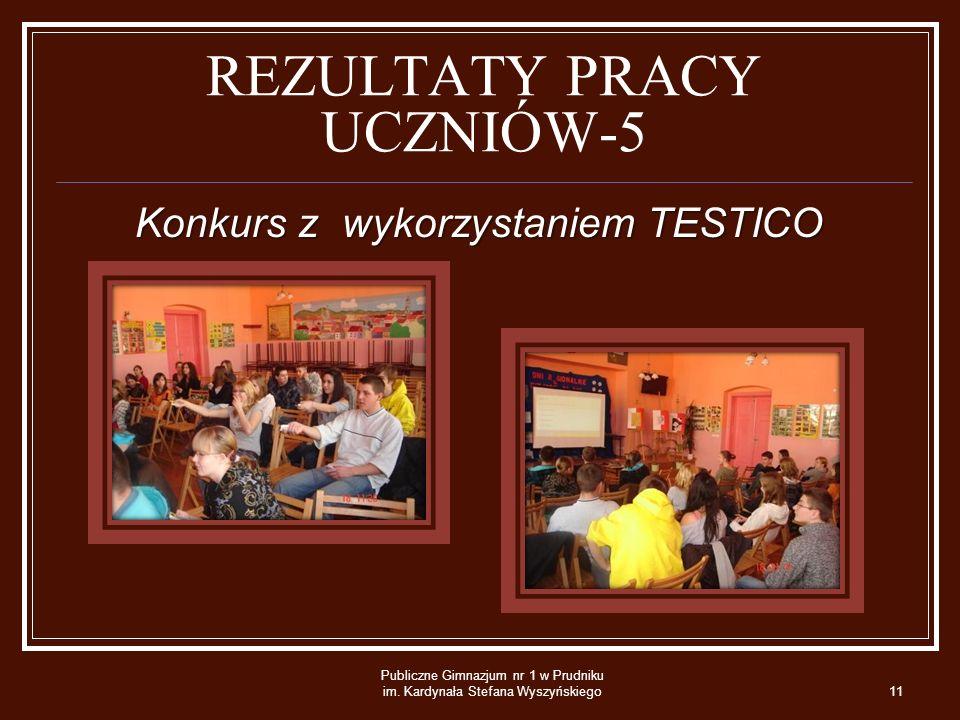 REZULTATY PRACY UCZNIÓW-5 Konkurs z wykorzystaniem TESTICO Konkurs z wykorzystaniem TESTICO Publiczne Gimnazjum nr 1 w Prudniku im.
