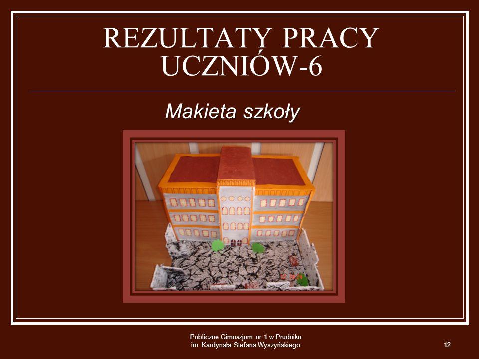 REZULTATY PRACY UCZNIÓW-6 Makieta szkoły Publiczne Gimnazjum nr 1 w Prudniku im.