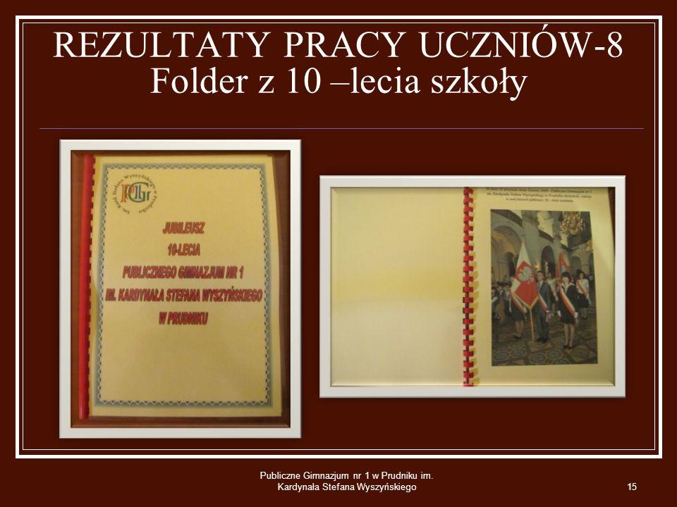 REZULTATY PRACY UCZNIÓW-8 Folder z 10 –lecia szkoły Publiczne Gimnazjum nr 1 w Prudniku im.