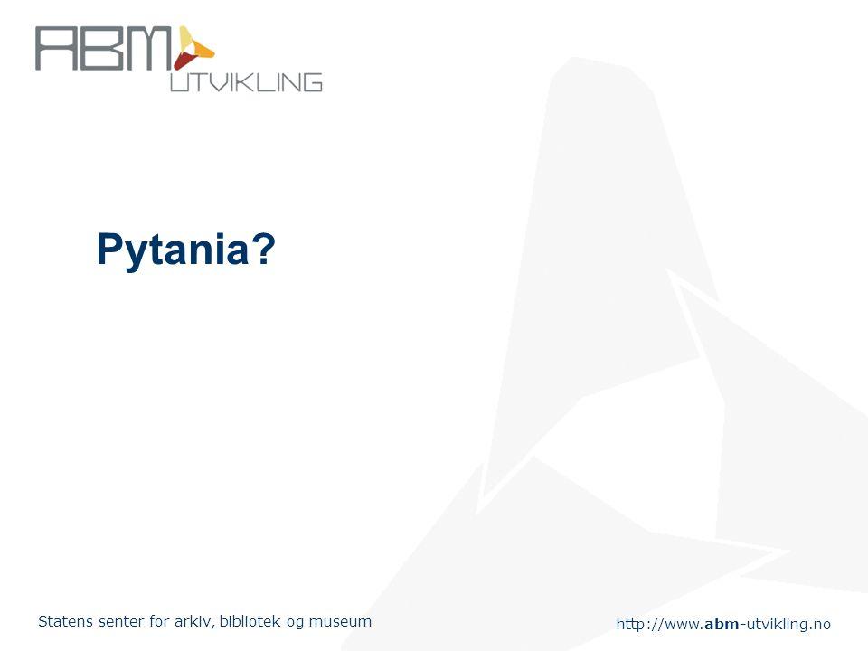 http://www.abm-utvikling.no Statens senter for arkiv, bibliotek og museum Pytania