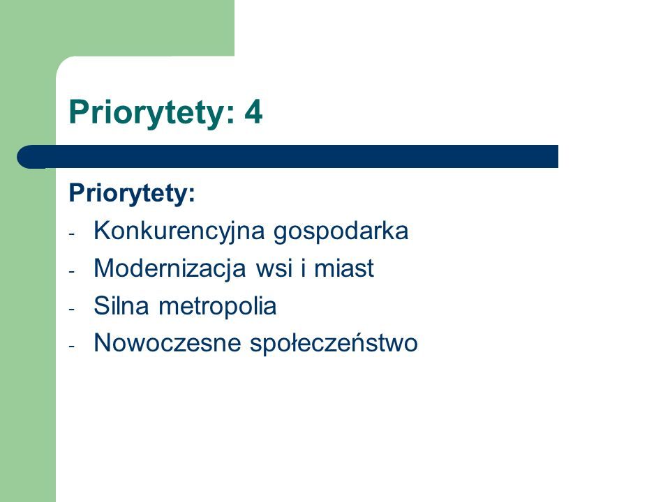 Priorytety: 4 Priorytety: - Konkurencyjna gospodarka - Modernizacja wsi i miast - Silna metropolia - Nowoczesne społeczeństwo