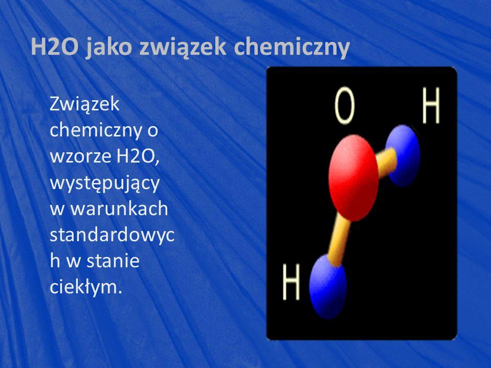 Związek chemiczny o wzorze H2O, występujący w warunkach standardowyc h w stanie ciekłym.