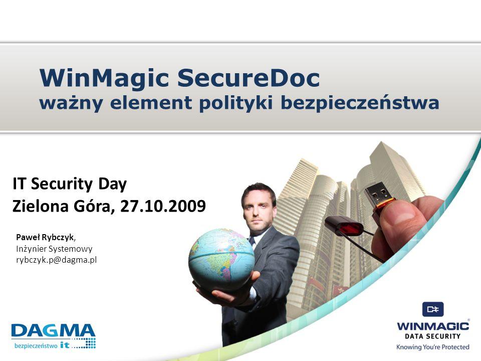 WinMagic SecureDoc ważny element polityki bezpieczeństwa IT Security Day Zielona Góra, 27.10.2009 Paweł Rybczyk, Inżynier Systemowy rybczyk.p@dagma.pl