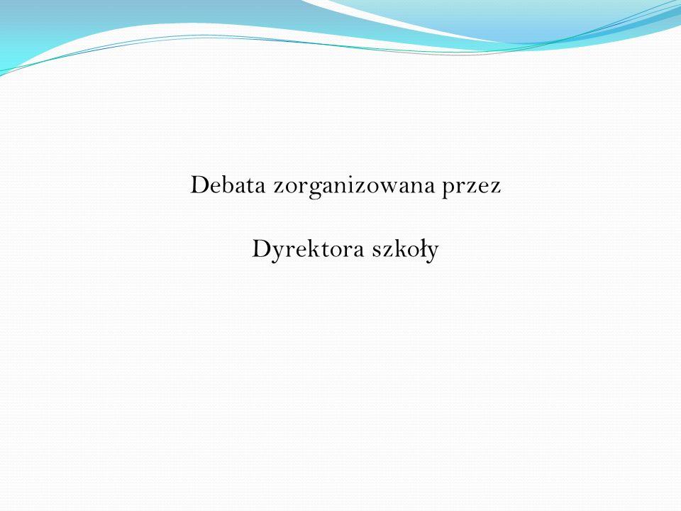 Debata zorganizowana przez Dyrektora szko ł y