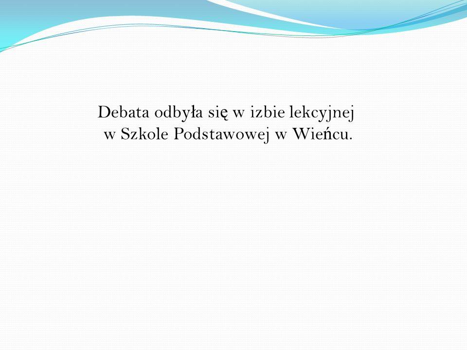 Debata odby ł a si ę w izbie lekcyjnej w Szkole Podstawowej w Wie ń cu.