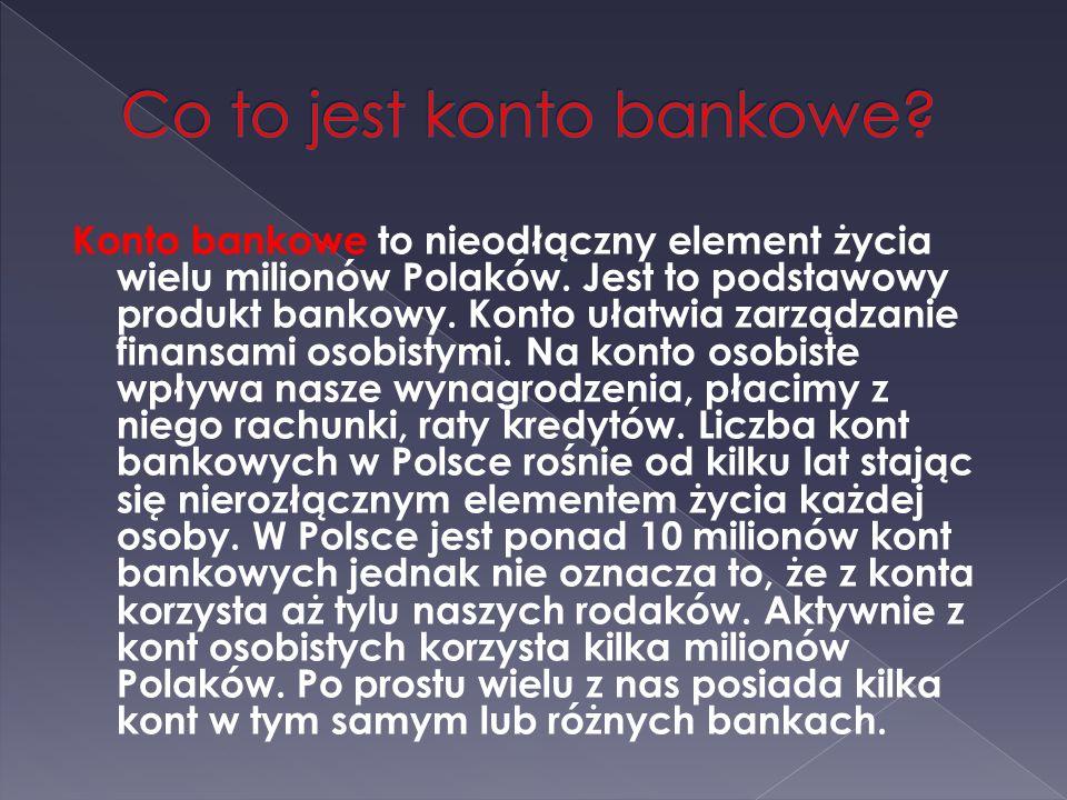 Konto bankowe to nieodłączny element życia wielu milionów Polaków.