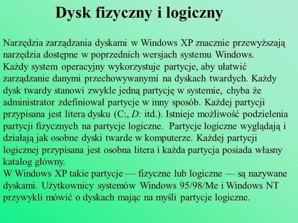 Dysk fizyczny i logiczny Narzędzia zarządzania dyskami w Windows XP znacznie przewyższają narzędzia dostępne w poprzednich wersjach systemu Windows. K