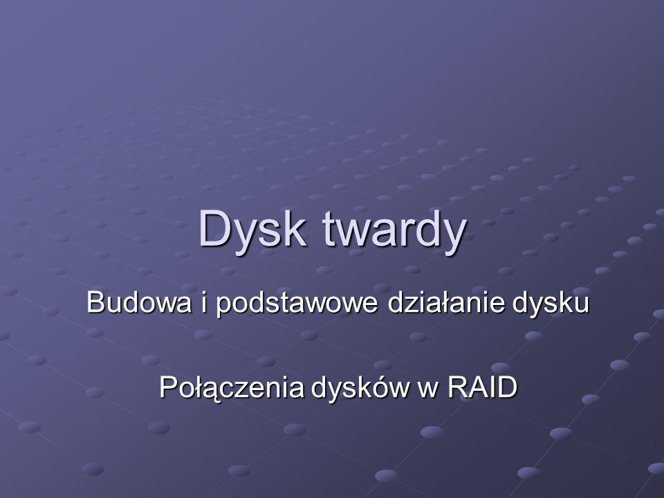 Dysk twardy Budowa i podstawowe działanie dysku Połączenia dysków w RAID