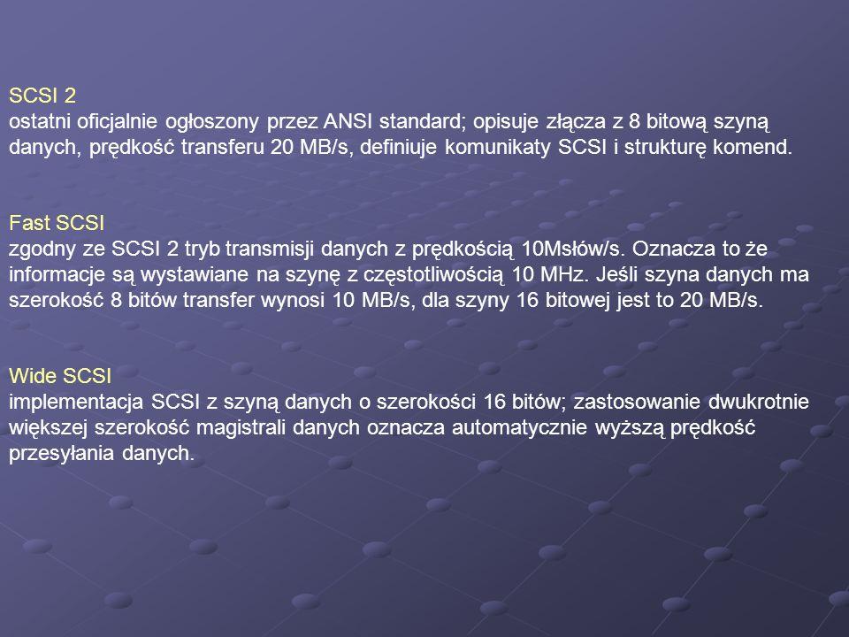 SCSI 2 ostatni oficjalnie ogłoszony przez ANSI standard; opisuje złącza z 8 bitową szyną danych, prędkość transferu 20 MB/s, definiuje komunikaty SCSI