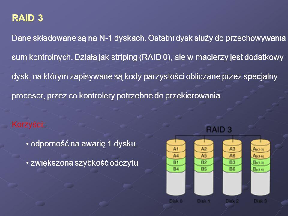 RAID 3 Dane składowane są na N-1 dyskach. Ostatni dysk służy do przechowywania sum kontrolnych. Działa jak striping (RAID 0), ale w macierzy jest doda