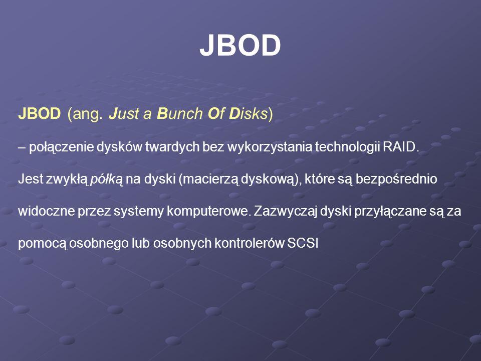 JBOD (ang. Just a Bunch Of Disks) – połączenie dysków twardych bez wykorzystania technologii RAID. Jest zwykłą półką na dyski (macierzą dyskową), któr