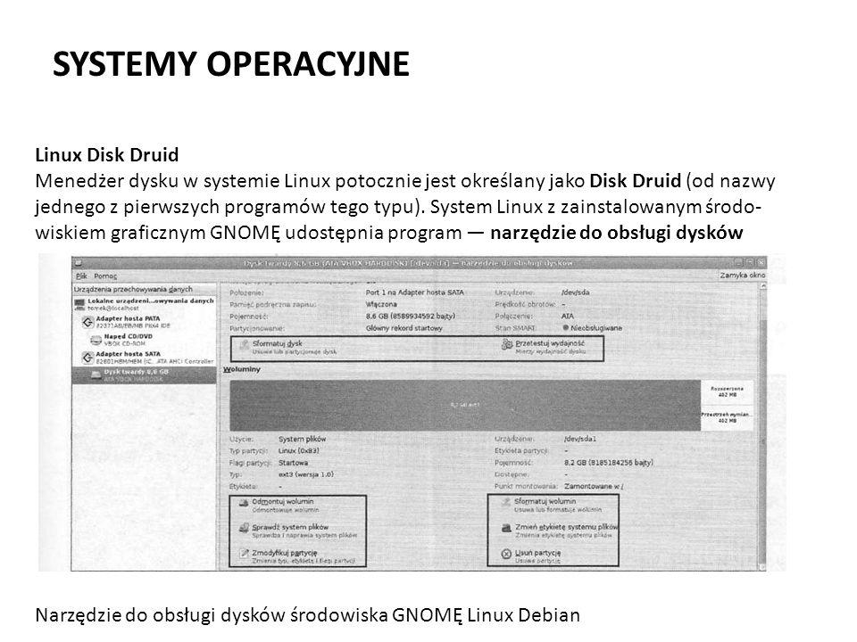 SYSTEMY OPERACYJNE Linux Disk Druid Menedżer dysku w systemie Linux potocznie jest określany jako Disk Druid (od nazwy jednego z pierwszych programów